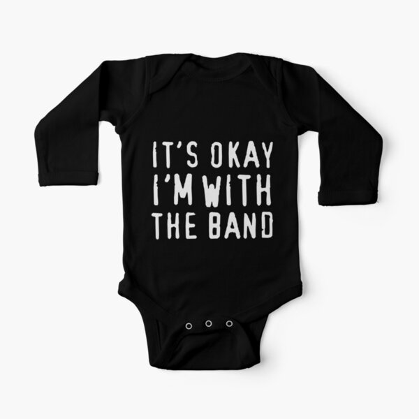It's okay I'm with the band Long Sleeve Baby One-Piece