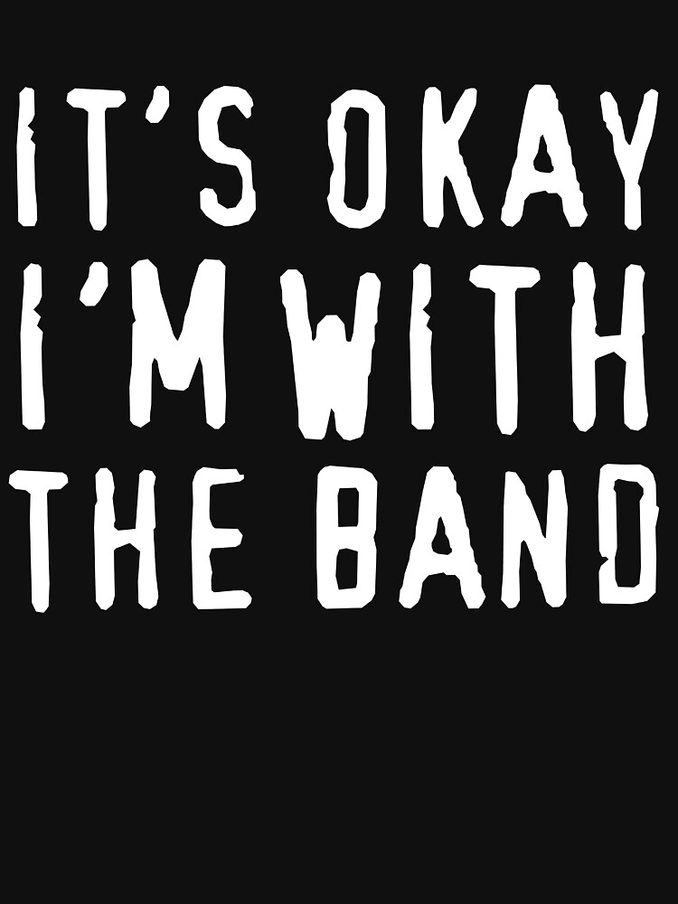 It's okay I'm with the band by trends
