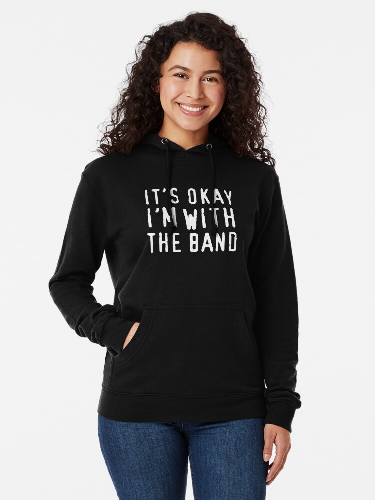 Alternate view of It's okay I'm with the band Lightweight Hoodie