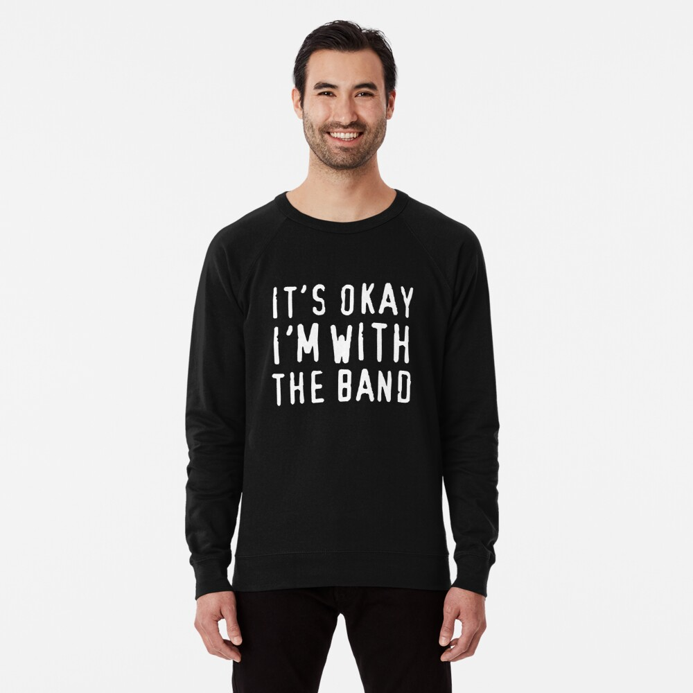 It's okay I'm with the band Lightweight Sweatshirt