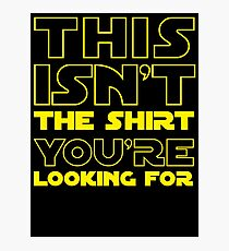 This Isn't the Shirt You're Looking for Photographic Print