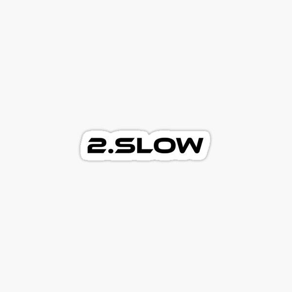 2.slow Sticker
