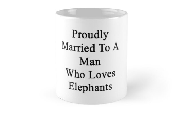 Proudly Married To A Man Who Loves Elephants  by supernova23
