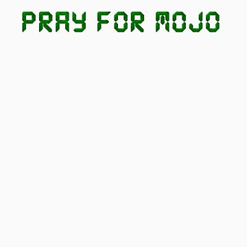 Pray for Mojo by SixPixeldesign