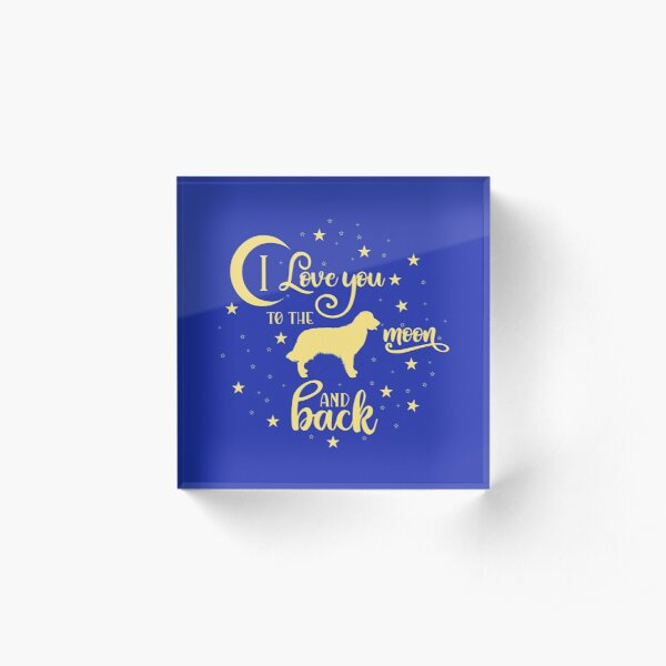 I Love My Dog to the Moon and Back Acrylic Block