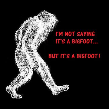 I'm Not Saying It's A Bigfoot... by SquatchCentral