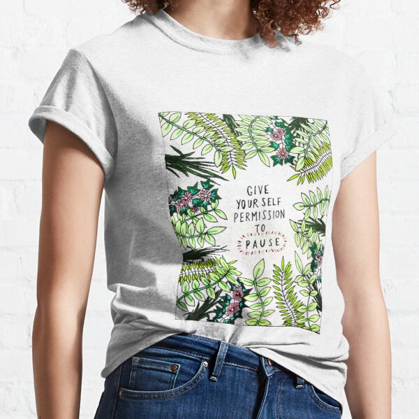 Give yourself permission to pause // Hand drawn edit Classic T-Shirt