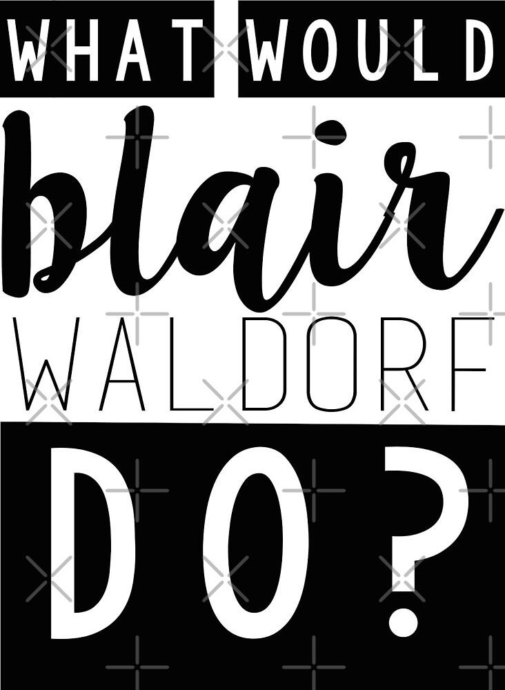 What Would Blair Waldorf Do? by emifrohn