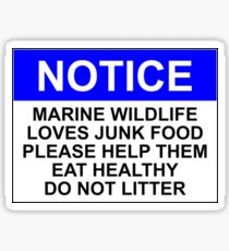 NOTICE: MARINE WILDLIFE LOVES JUNK FOOD, PLEASE HELP THEM EAT HEALTHY, DO NOT LITTER Sticker