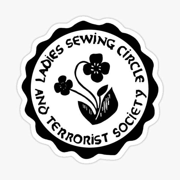 Ladies Sewing Circle and Terrorist Society Sticker