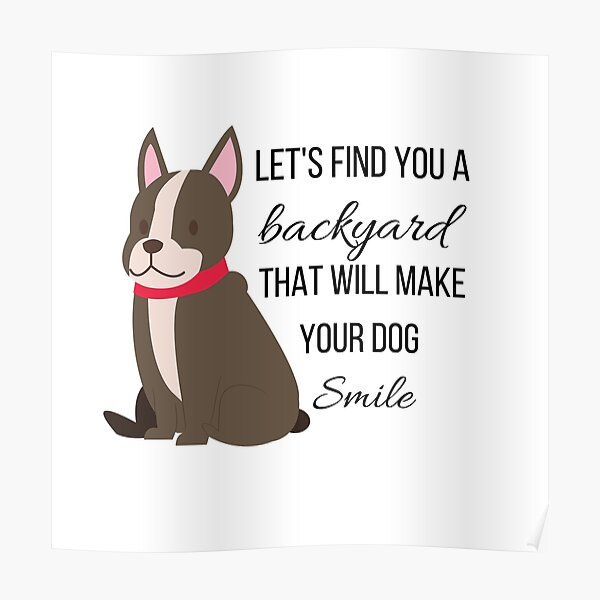 Let's Find You a Backyard That Will Make Your Dog Smile  Poster