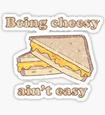Being cheesy ain't easy Sticker