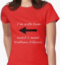 I'm with him until I meet Nathan Fillion Women's Fitted T-Shirt
