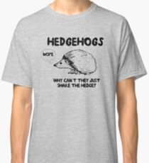 Hedgehogs. Why can't they share the hedge? No Classic T-Shirt