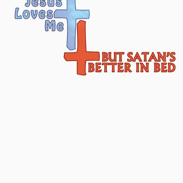 Jesus Loves Me But Satan's Better in Bed by Prohass