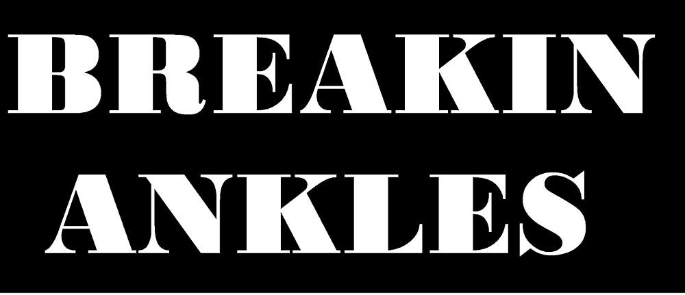 BREAKIN ANKLES by Dannylad98