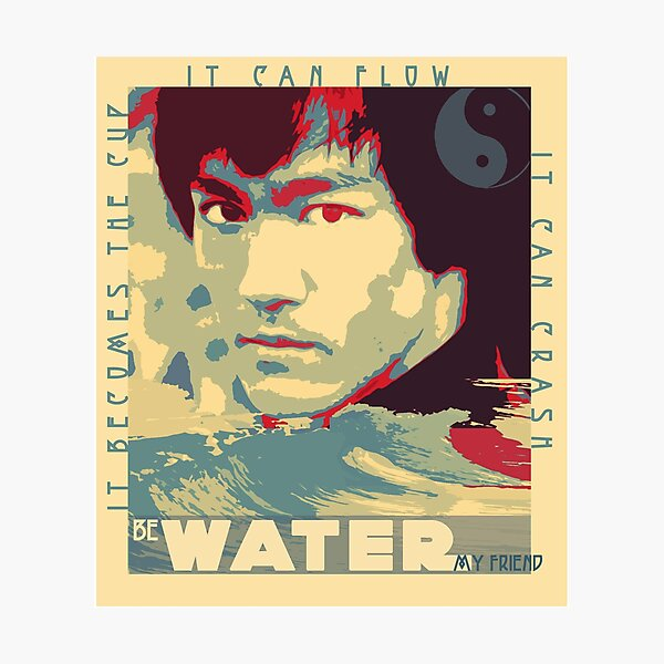 Be Like Water Photographic Print