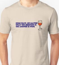 Some days, no matter what the question is, the answer is wine T-Shirt