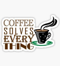 Coffee solves everything Sticker