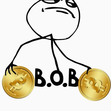 B.O.B. - Bitcoins Over B****** by Byron352