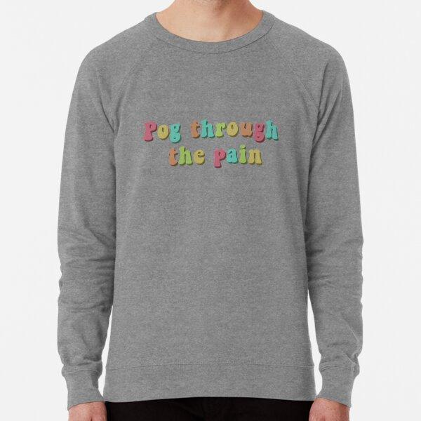 Pog through the pain  Lightweight Sweatshirt