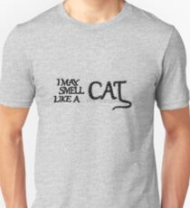I May Smell Like a Cat T-Shirt