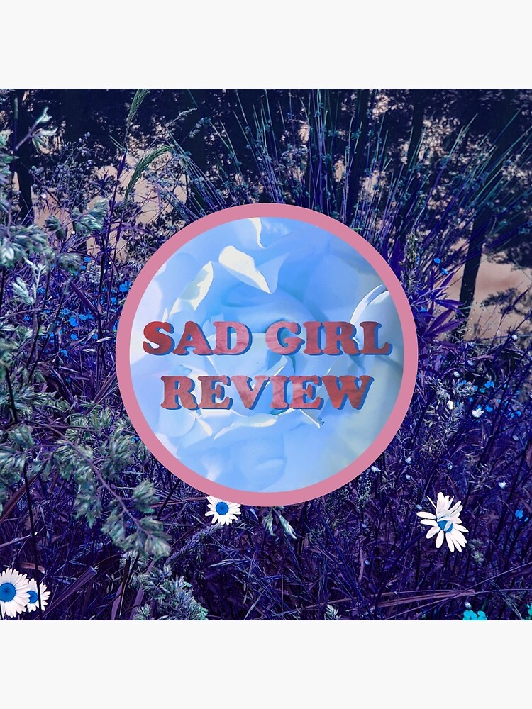 Sad Girl Review (Purple Daisy Edition) by sadgirlreview