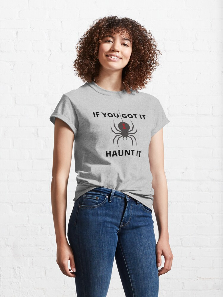 Alternate view of If You Got It Haunt It Classic T-Shirt