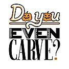 Do You Even Carve by sarahtierney