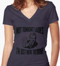 Not Tonight Ladies I'm Just Here To Drink Women's Fitted V-Neck T-Shirt