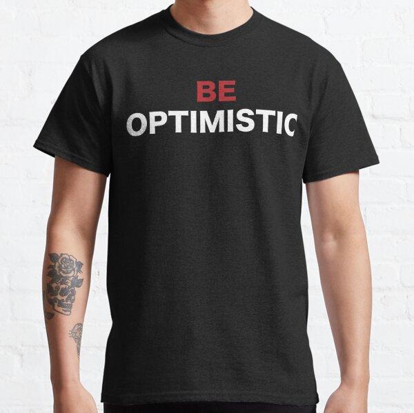 be optimistic Classic T-Shirt