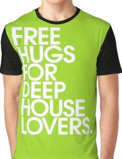 Free Hugs For Deep House Lovers Graphic T-Shirt