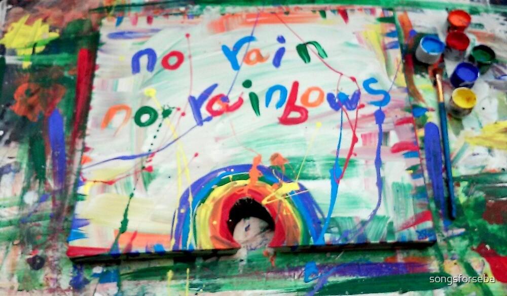 no rain no rainbows by songsforseba
