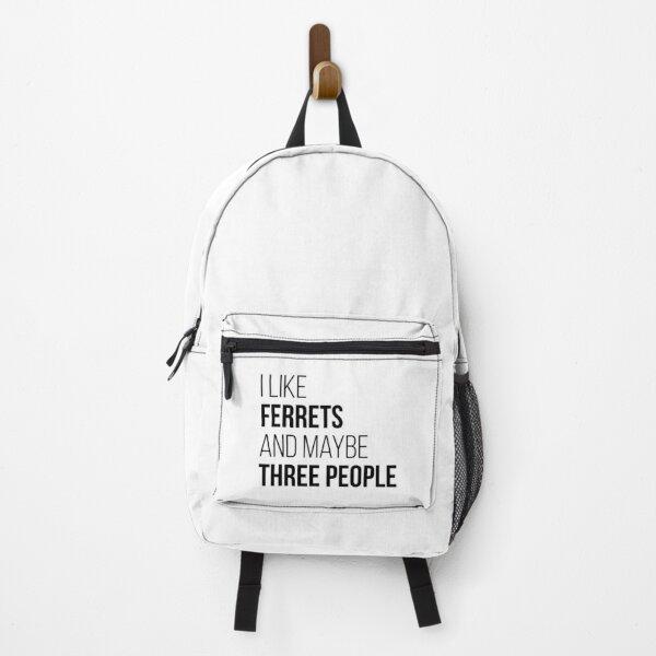 I Like Ferrets And Maybe Three People Backpack