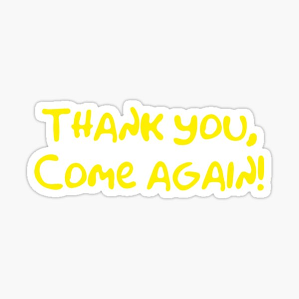 Thank you, come again! Sticker