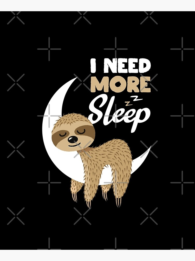 Sarcastic Funny I Need More Sleep Nap Sleepyhead Sloth Gift by Teeleo