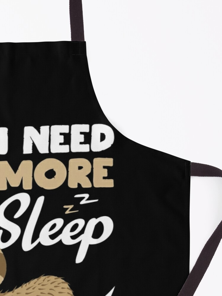 Alternate view of Sarcastic Funny I Need More Sleep Nap Sleepyhead Sloth Gift Apron