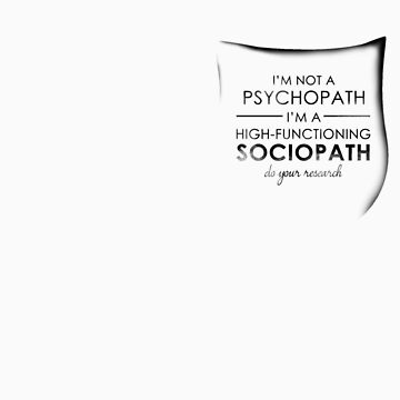 I'm not a Psychopath, I'm a High-functioning Sociopath - Do your research POCKET by Redsdesign