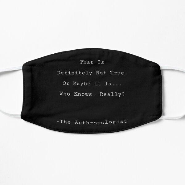 """Antropología divertida """"Eso definitivamente no es cierto ..."""" Diseño de incertidumbre Mascarilla plana"""