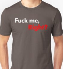F*ck Me, Right? T-Shirt