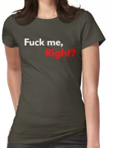 F*ck Me, Right? Womens Fitted T-Shirt