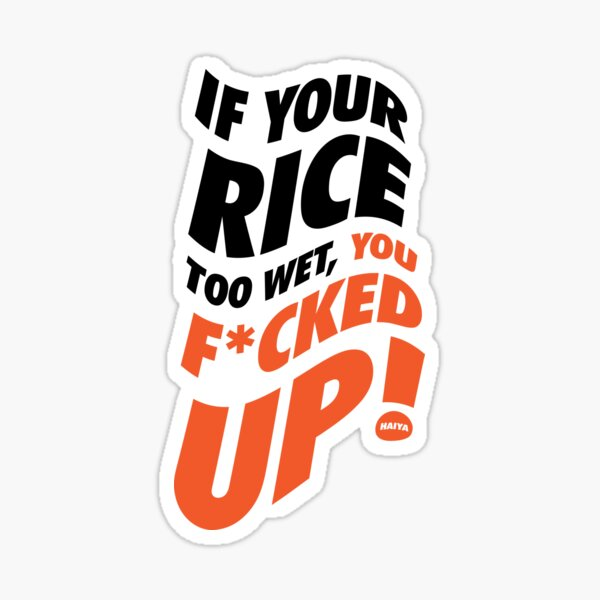 If Your Rice Is Too Wet - Uncle Roger Sticker