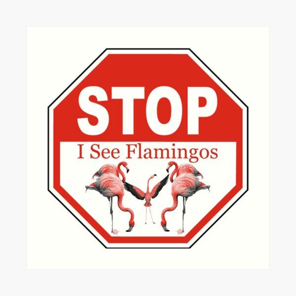 Stop I See Flamingos Art Print