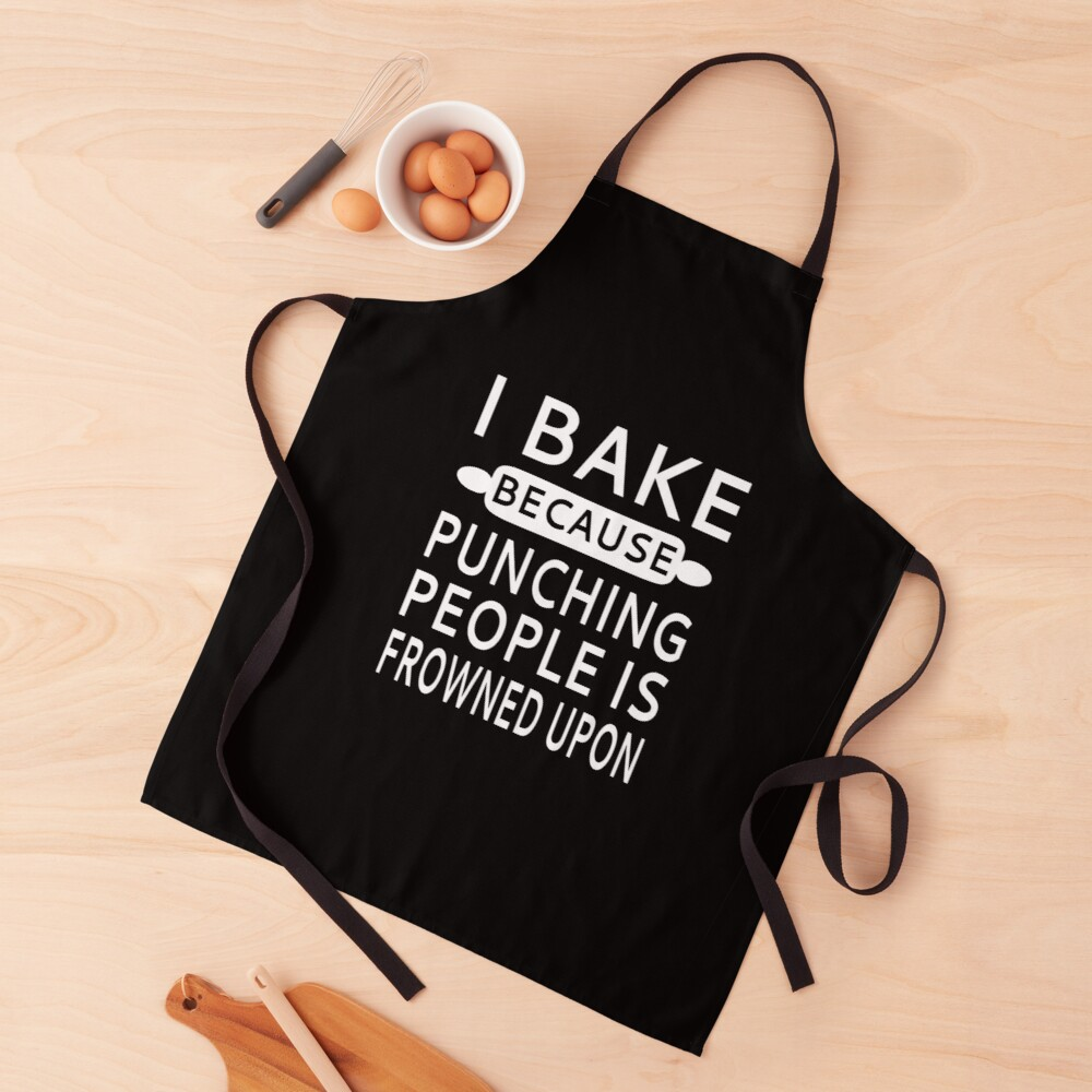 I Bake Because Punching People Is Frowned Upon Apron