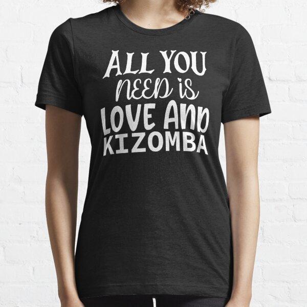 Todo lo que necesitas es amor y kizomba Camiseta esencial