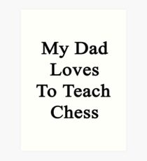 My Dad Loves To Teach Chess  Art Print