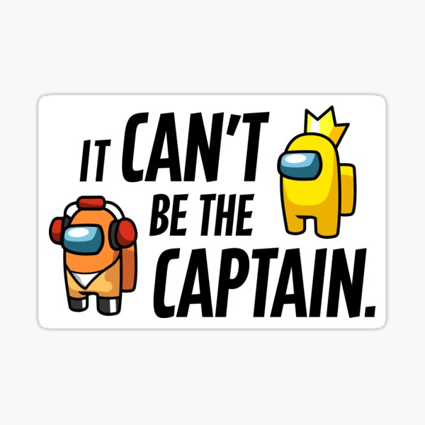 It Can't be the Captain Sticker