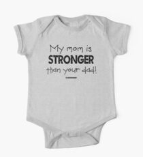 My Mom is Stronger than your Dad One Piece - Short Sleeve