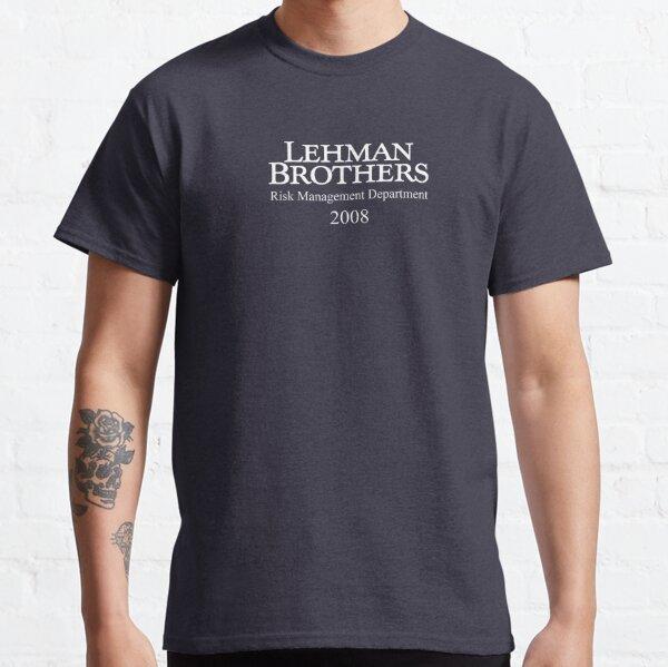 Lehman Brothers Risk Management Department 2008 Financial Crisis Shirt Classic T-Shirt