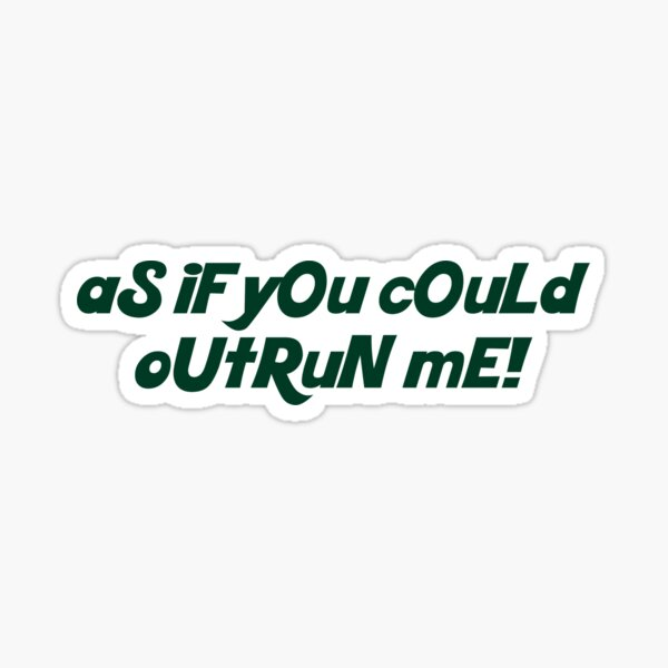 as if you could outrun me - edward cullens quote Sticker